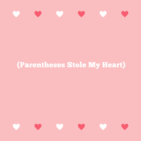 (Parentheses Stole My Heart)